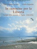 In cammino per la LibertàLuoghi della memoria in Puglia (1943 - 1956)