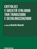 CATTOLICI E SOCIETA' ITALIANA TRA TRADIZIONE E SECOLARIZZAZIONE
