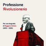 Professione Rivoluzionario Per una biografia di Ruggero Grieco (1893-1926)