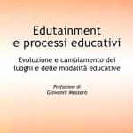 Edutainment e processi educativi Evoluzione e cambiamento dei luoghi e delle modalità educative
