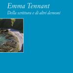 Emma Tennant Della scrittura e di altri demoni