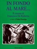 IN FONDO AL MARE...Il cinema di Francesco De Robertis