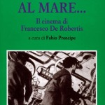 IN FONDO AL MARE...Il cinema di Francesco De Robertis