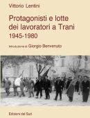 Protagonisti e lotte dei lavoratori a Trani. 1945-1980