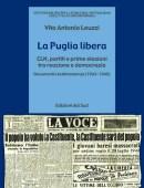 La Puglia liberaCLN, partiti e prime elezioni tra reazione e democraziaDocumenti e testimonianze (1943-1946)