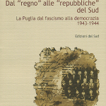 """Dal """"regno"""" alle """"repubbliche"""" del sudLa Puglia dal fascismo alla democrazia"""