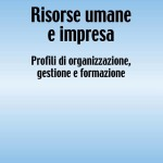 Risorse umane e impresaProfili di organizzazione, gestione e formazione