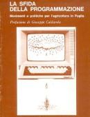 LA SFIDA DELLA PROGRAMMAZIONEMovimenti e politiche per l'agricoltura in Puglia