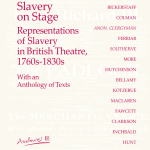 Slavery on StageRepresentations of Slavery in British Theatre, 1760s-1830s With an Anthology of Texts