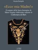 «Ecco mia Madre!»Il restauro della Sacra Immagine di Maria Vergine Addolorata venerata in Carbonara di Bari