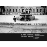 OLTRE IL GIARDINOuna piazza, una città