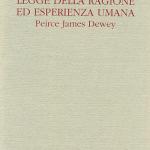 LEGGE DELLA RAGIONE ED ESPERIENZA UMANAPeirce James Dewey