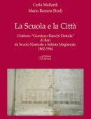 """La Scuola e la Città L'Istituto """"Giordano Bianchi Dottula"""" di Bari da Scuola Normale a Istituto Magistrale. 1862-1964"""