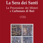 La Sera dei SantiLa Processione dei Misteri a Carbonara di Bari