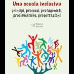 Una scuola inclusivaprincipi, processi, protagonisti, problematiche, progettazioni