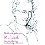 Multitask Una vita complicata fra liberalismo e laburismo