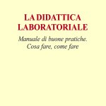 La didattica laboratorialeManuale di buone pratiche. Cosa fare, come fare