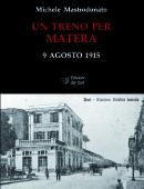 Un treno per Matera 9 agosto 1915