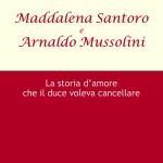 Maddalena Santoro e Arnaldo Mussolini - La storia d'amore che il duce voleva cancellare