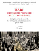BARI rifugio dei profughi nell'Italia libera - Campi e centri di raccolta tra emergenza e normalizzazione (1943-1951)