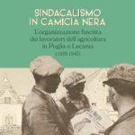 SINDACALISMO IN CAMICIA NERA - L'organizzazione fascista dei lavoratori dell'agricoltura in Puglia e Lucania (1928-1943)