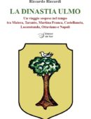 LA DINASTIA ULMO. Un viaggio sospeso nel tempo tra Matera, Taranto, Martina Franca, Castellaneta, Locorotondo, Ottaviano e Napoli