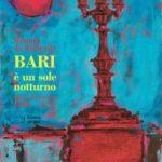 BARI è un sole notturno - versi e prose (2005-2020)