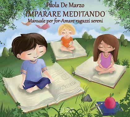 """Recensione del volume di Paola De Marzo, """"IMPARARE MEDITANDO. Manuale per for-Amare ragazzi sereni"""""""