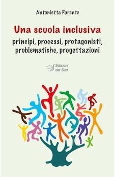 UNA SCUOLA INCLUSIVA - PRINCIPI, PROCESSI, PROTAGONISTI, PROBLEMATICHE, PROGETTAZIONI