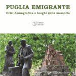 Puglia emigrante - Crisi demografica e luoghi della memoria